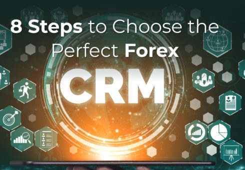 8 Steps to Choose the Perfect Forex CRM